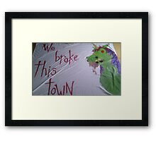 We Broke This Town Framed Print