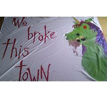 We Broke This Town Photographic Print