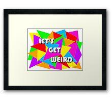 Let's Get Weird Framed Print