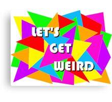 Let's Get Weird Canvas Print