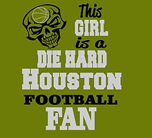 This Girl Is A Die Hard HOUSTON FOOTBALL Fan by cutetees