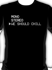 We Should Chill T-Shirt