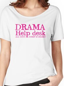 DRAMA help desk- all good gossip is shared Women's Relaxed Fit T-Shirt