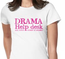 DRAMA help desk- all good gossip is shared Womens Fitted T-Shirt