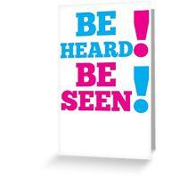 BE SEEN BE HEARD! Greeting Card