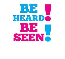 BE SEEN BE HEARD! Photographic Print
