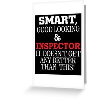 SMART GOOD LOOKING AND INSPECTOR IT DOESN'T GET ANY BETTER THAN THIS Greeting Card