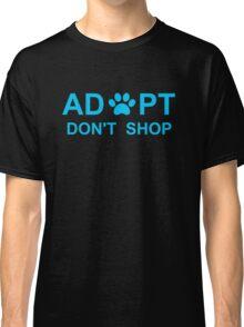 Adopt. Don't Shop. Classic T-Shirt