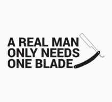 A Real Man Only Needs One Blade (Straight) by ShaveAddict