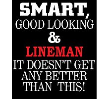SMART GOOD LOOKING AND LINEMAN IT DOESN'T GET ANY BETTER THAN THIS Photographic Print