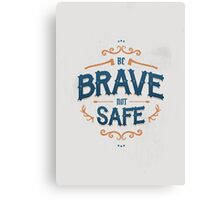 BE BRAVE NOT SAFE Canvas Print