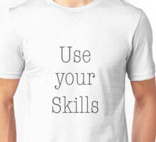 Use your Skills Unisex T-Shirt