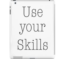 Use your Skills iPad Case/Skin