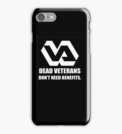 Dead Veterans Don't Need Benefits - Veterans Administration iPhone Case/Skin