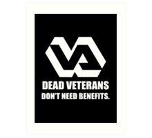 Dead Veterans Don't Need Benefits - Veterans Administration Art Print