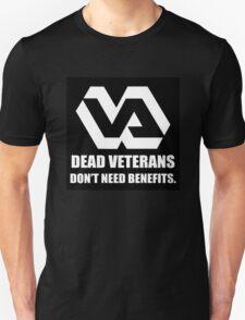 Dead Veterans Don't Need Benefits - Veterans Administration Unisex T-Shirt