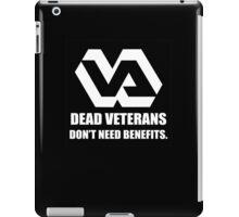 Dead Veterans Don't Need Benefits - Veterans Administration iPad Case/Skin