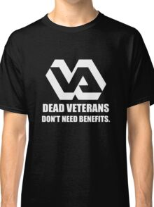Dead Veterans Don't Need Benefits - Veterans Administration (No Background) Classic T-Shirt