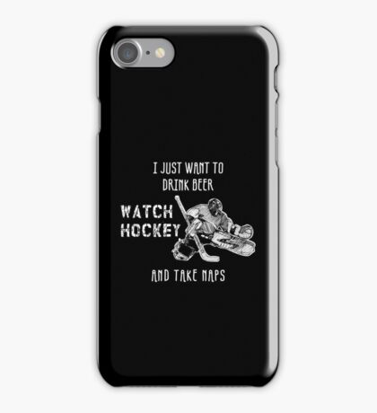 I JUST WANT TO DRINK BEER WATCH HOCKEY AND TAKE NAPS iPhone Case/Skin