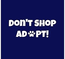 Don't Shop. Adopt! Photographic Print