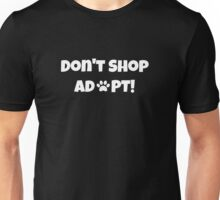 Don't Shop. Adopt! Unisex T-Shirt