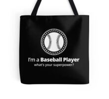 I'M A BASEBALL PLAYER WHAT'S YOUR SUPERPOWER Tote Bag