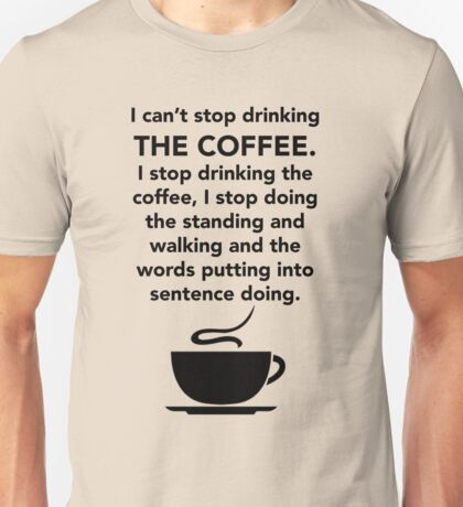 I can't stop drinking the coffee t-shirt - Gilmore Girls, Lorelai Gilmore, Stars Hollow Unisex T-Shirt