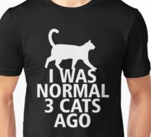 I WAS NORMAL 3 CATS AGO Unisex T-Shirt