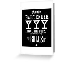 I'M THE BARTENDER I HAVE THE BOOZE SO I MAKE THE RULES Greeting Card