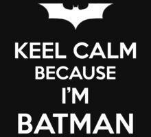 Keep Calm Because I'm Batman by faru