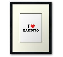 I Love BANDITO Framed Print