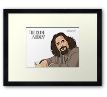 The Dude Abides... Framed Print
