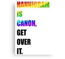 hannigram is canon, GET OVER IT #1 Canvas Print