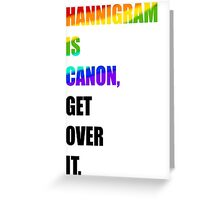 hannigram is canon, GET OVER IT #1 Greeting Card