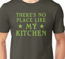 Theres no place like my KITCHEN Unisex T-Shirt