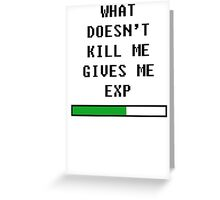 What doesn't kill me, gives me exp (black) Greeting Card