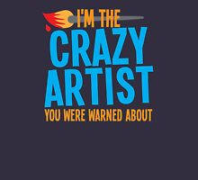 I'm the CRAZY ARTIST you were warned about Unisex T-Shirt