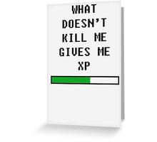 What doesn't kill me, gives me xp (black) Greeting Card