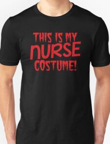 This is my NURSE costume Unisex T-Shirt