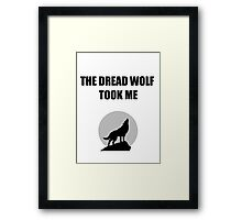 The Dread Wolf Took Me (Black) Framed Print