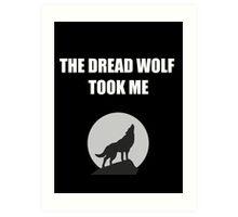 The Dread Wolf Took Me (White) Art Print