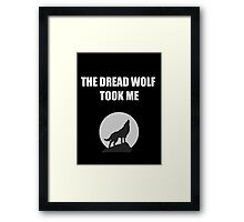 The Dread Wolf Took Me (White) Framed Print