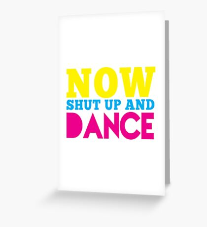 Now shut up and DANCE Greeting Card