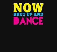 Now shut up and DANCE Unisex T-Shirt