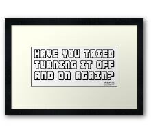 Have You Tried Turning It Off And On Again? Framed Print