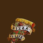 Pizza is Life by Miskel Design