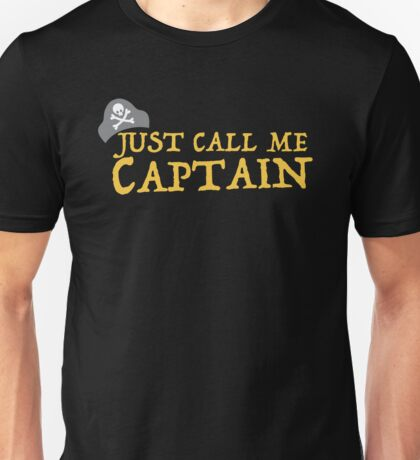 Just call me CAPTAIN Unisex T-Shirt