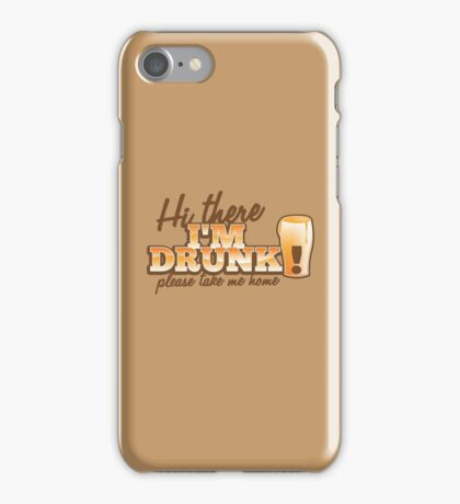 Hi there! I'm DRUNK Please take me home! with beer glass iPhone Case/Skin
