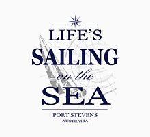 Life's sailing on the sea Unisex T-Shirt