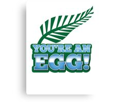 You're an EGG with silver fern in green (New Zealand funny design) Canvas Print